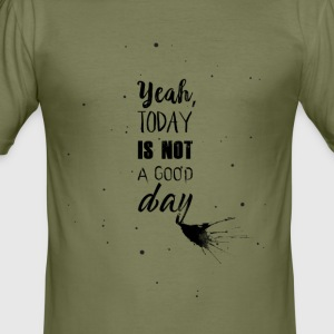 Not a good day - Men's Slim Fit T-Shirt