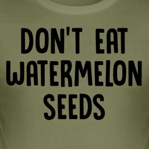 ++Don't eat watermelon seeds++ - Männer Slim Fit T-Shirt