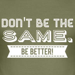 Do not be the same, be better! - White - Men's Slim Fit T-Shirt
