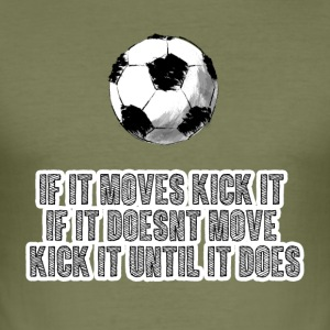 Football: If it moves kick it. If it doesn't move, - Men's Slim Fit T-Shirt