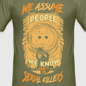 We assume people we know cant be serial killers - Slim Fit T-skjorte for menn