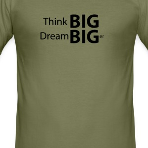 think BIG dream BIGer - Männer Slim Fit T-Shirt