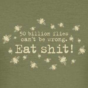 50 trillion flies can not be wrong Eat Shit! fly - Men's Slim Fit T-Shirt