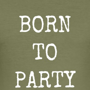 BORN TO PARTY - Men's Slim Fit T-Shirt