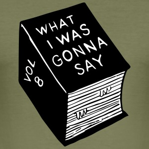 What_i_was_gonna_say - slim fit T-shirt