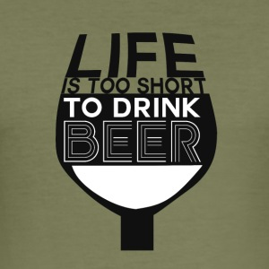 Beer - Life is too short to drink beer - Men's Slim Fit T-Shirt