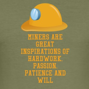 Mining Miners are great inspirations of hard wor - Men's Slim Fit T-Shirt