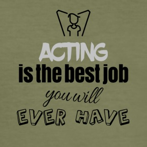 Acting is the best job you will ever have - Men's Slim Fit T-Shirt