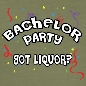 Bachelor Party Got Liquor - slim fit T-shirt