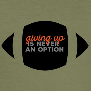 Football: Giving up is never an option. - Men's Slim Fit T-Shirt