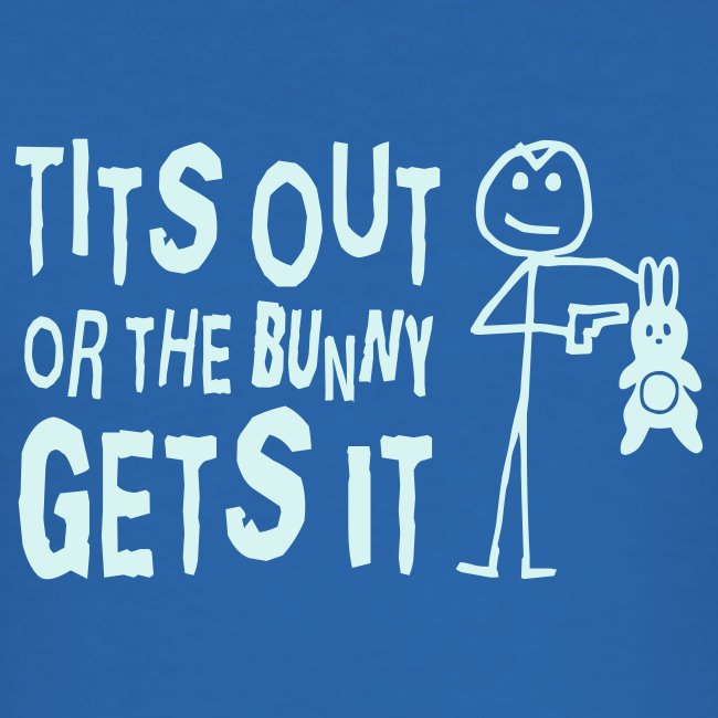 Tits Out or the Bunny Gets it