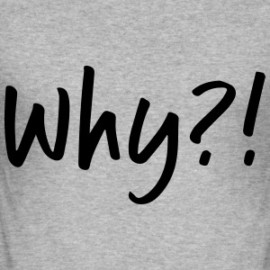 Why? - Men's Slim Fit T-Shirt