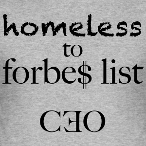 homeless to forbes list - Männer Slim Fit T-Shirt