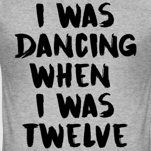 I was dancing when I was twelve - Men's Slim Fit T-Shirt