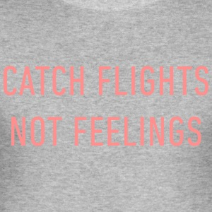 catch flights, not feelings. - Men's Slim Fit T-Shirt