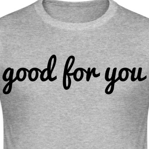 good for you - Men's Slim Fit T-Shirt