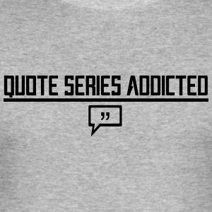 Quote Series Addicted - Maglietta aderente da uomo