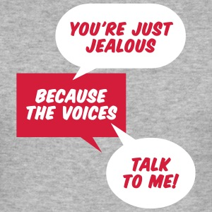 You're Jealous Because The Voices Talk To Me! - Men's Slim Fit T-Shirt