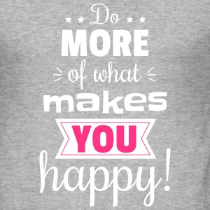 Do more of what makes you happy! - Men's Slim Fit T-Shirt