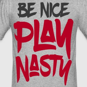 Be Nice Play Nasty - Men's Slim Fit T-Shirt