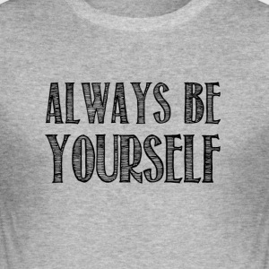 Always be yourself - Tee shirt près du corps Homme