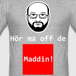 Hoer ma off de Maddin - Männer Slim Fit T-Shirt