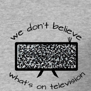 we dont believe whats on television - Männer Slim Fit T-Shirt