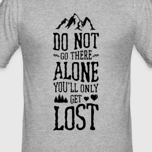 Do Not Go There Alone Je Only Get Lost - slim fit T-shirt