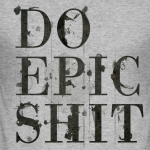Do Epic Shit - Men's Slim Fit T-Shirt