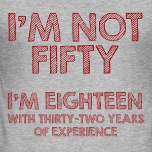 50th birthday: I'm not fifty. I'm eighteen with - Men's Slim Fit T-Shirt