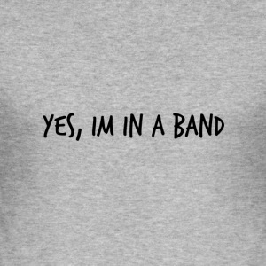 Yes, im in a band - Men's Slim Fit T-Shirt