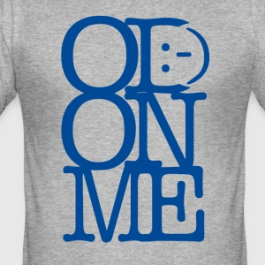 OD ON ME - Männer Slim Fit T-Shirt
