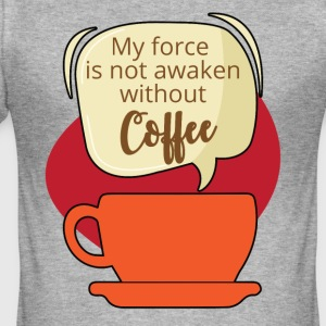 Coffee: My force is not awaken without Coffee - Men's Slim Fit T-Shirt