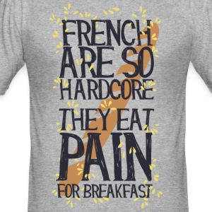 French are so hard...., they eat pain for breakfas - Maglietta aderente da uomo