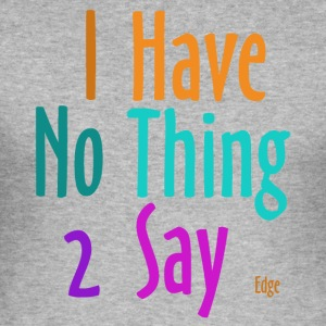 I_have_nothing_to_say - Slim Fit T-skjorte for menn