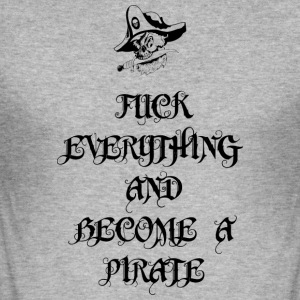 Fuck Everything And Become A Pirate - Men's Slim Fit T-Shirt