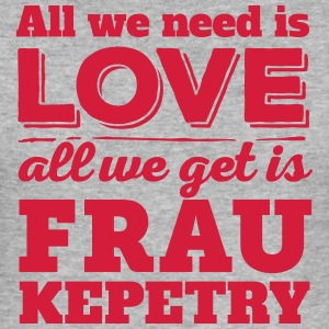 … all you get is Frau Kepetry - Männer Slim Fit T-Shirt