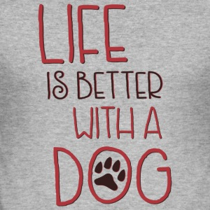 Life is better with a dog - Men's Slim Fit T-Shirt