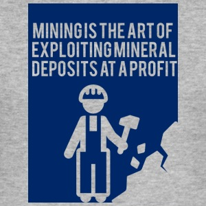 Mining: Mining is the art of exploiting mineral - Men's Slim Fit T-Shirt