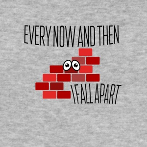 Every now and then I fall apart - Men's Slim Fit T-Shirt