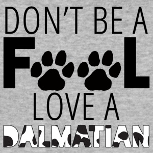 Hund / Dalmatiner: Don´t Be A Fool. Love A Dalmati - Männer Slim Fit T-Shirt