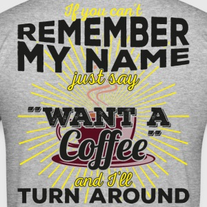 Can't remember my name? Just say want a coffee - Männer Slim Fit T-Shirt