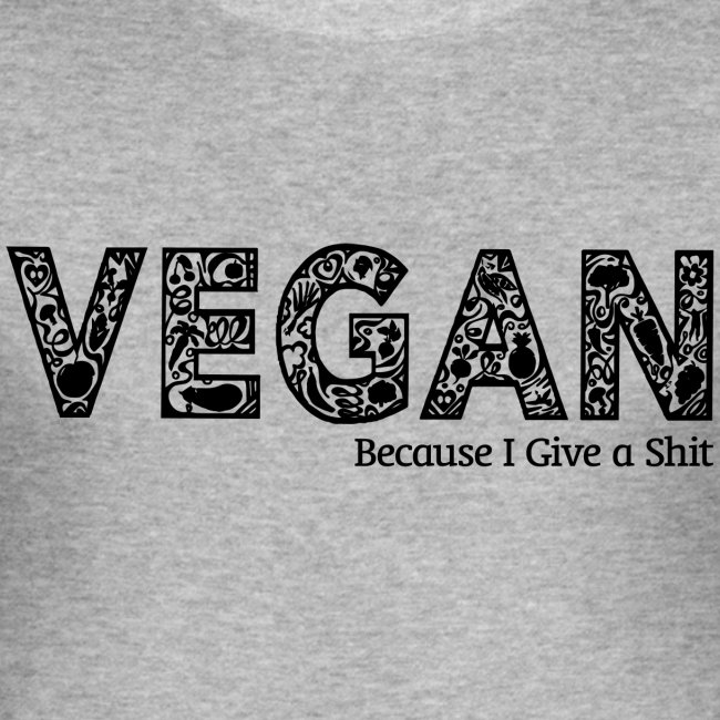vegan because i give s#it