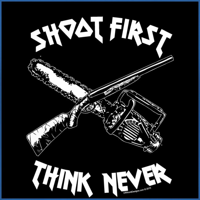 shoot first think never