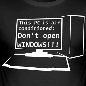 This PC is air conditioned: Don't open WINDOWS! - Männer Slim Fit T-Shirt