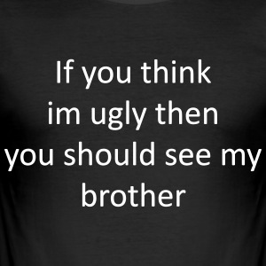 If_you_think_brother - Slim Fit T-skjorte for menn