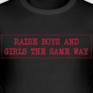 Raise boys and girls the same way - Men's Slim Fit T-Shirt