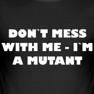 Dont mess with me - Im a Mutant - Männer Slim Fit T-Shirt