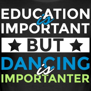 Education is important but dancing is importanter - Männer Slim Fit T-Shirt