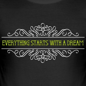 Everything starts with a dream - Männer Slim Fit T-Shirt